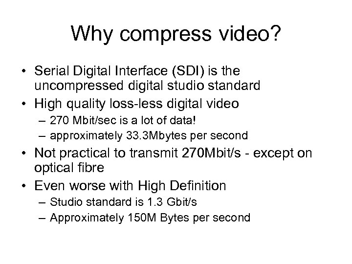 Why compress video? • Serial Digital Interface (SDI) is the uncompressed digital studio standard
