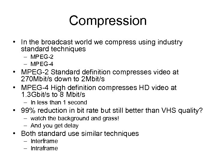 Compression • In the broadcast world we compress using industry standard techniques – MPEG-2