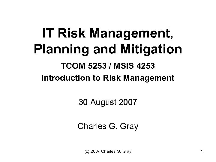 IT Risk Management, Planning and Mitigation TCOM 5253 / MSIS 4253 Introduction to Risk