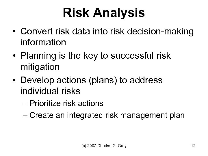 Risk Analysis • Convert risk data into risk decision-making information • Planning is the