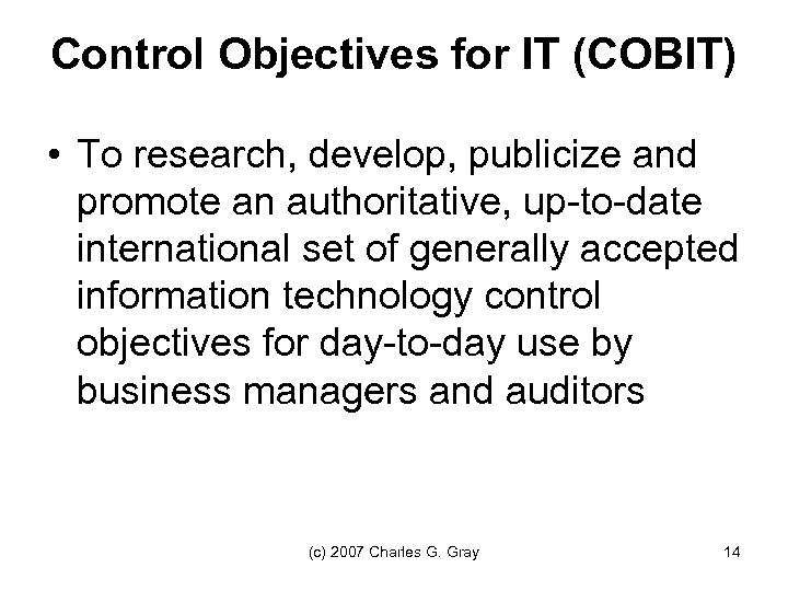 Control Objectives for IT (COBIT) • To research, develop, publicize and promote an authoritative,