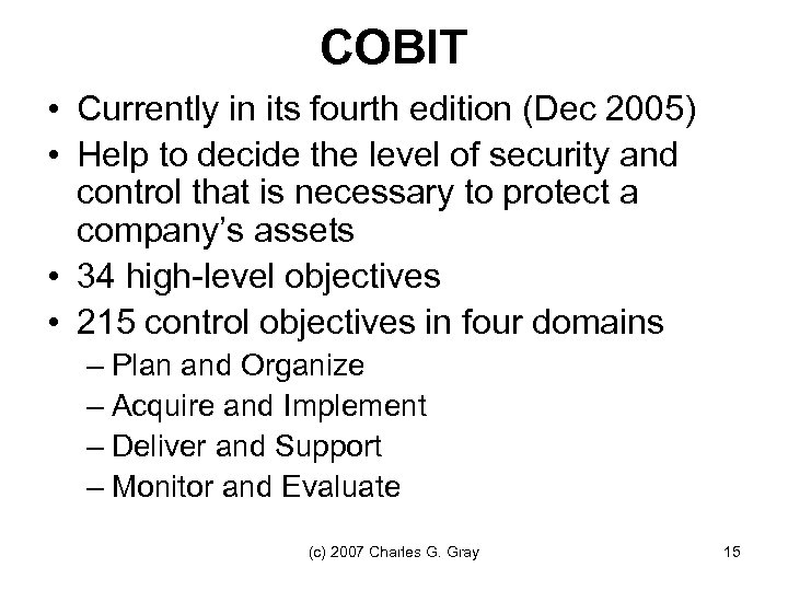 COBIT • Currently in its fourth edition (Dec 2005) • Help to decide the
