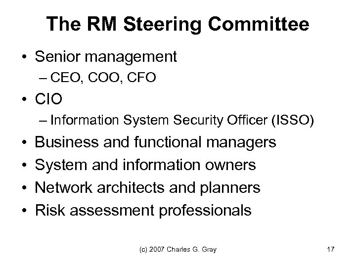 The RM Steering Committee • Senior management – CEO, COO, CFO • CIO –