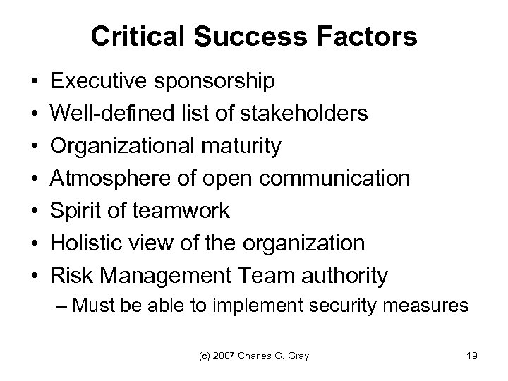 Critical Success Factors • • Executive sponsorship Well-defined list of stakeholders Organizational maturity Atmosphere