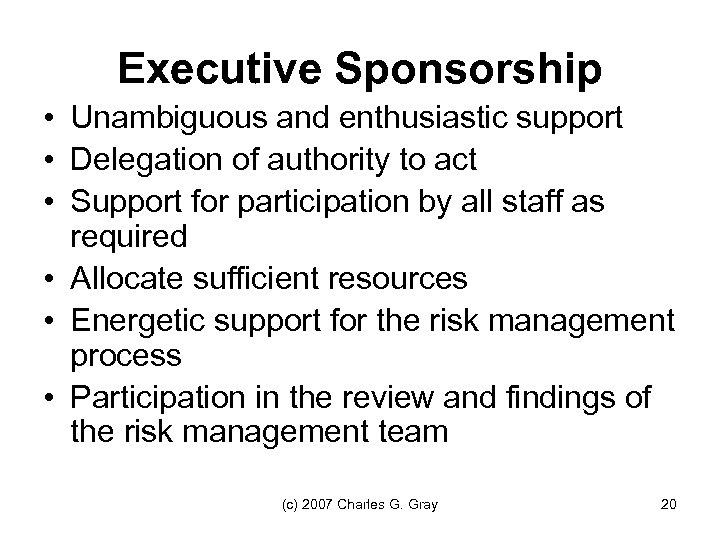 Executive Sponsorship • Unambiguous and enthusiastic support • Delegation of authority to act •