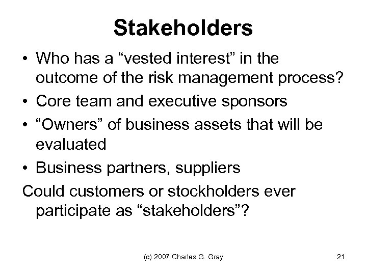 """Stakeholders • Who has a """"vested interest"""" in the outcome of the risk management"""