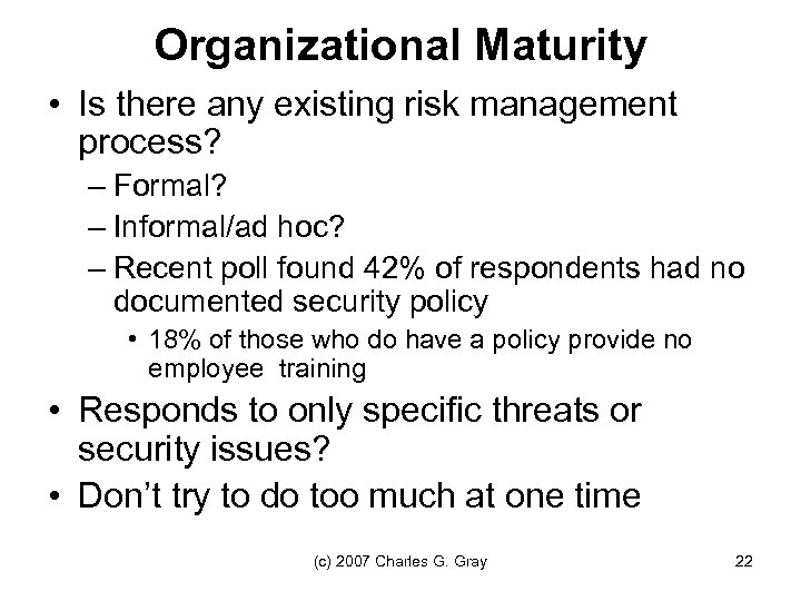 Organizational Maturity • Is there any existing risk management process? – Formal? – Informal/ad