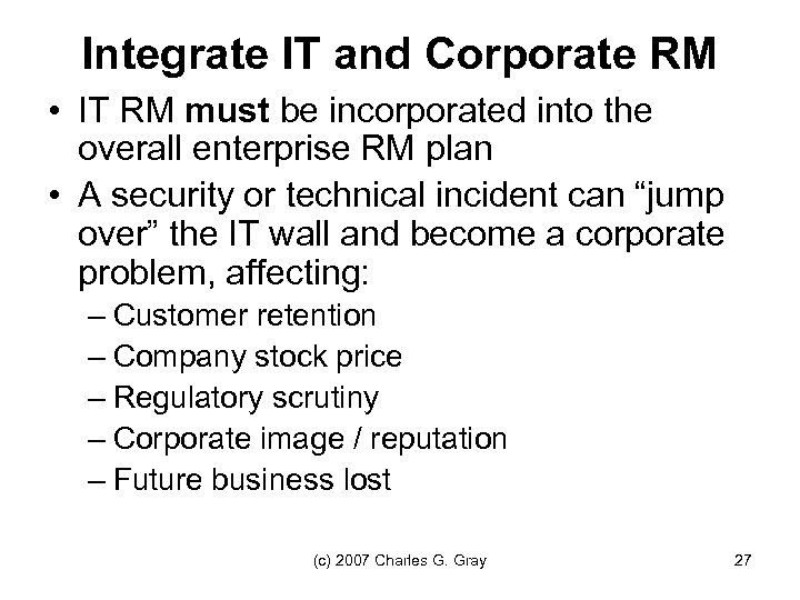Integrate IT and Corporate RM • IT RM must be incorporated into the overall