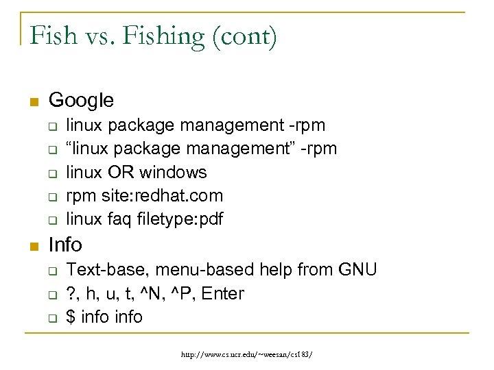 Fish vs. Fishing (cont) n Google q q q n linux package management -rpm