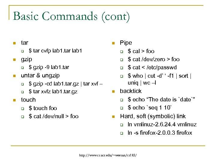 Basic Commands (cont) n tar q n q q $ gzip -9 lab 1.