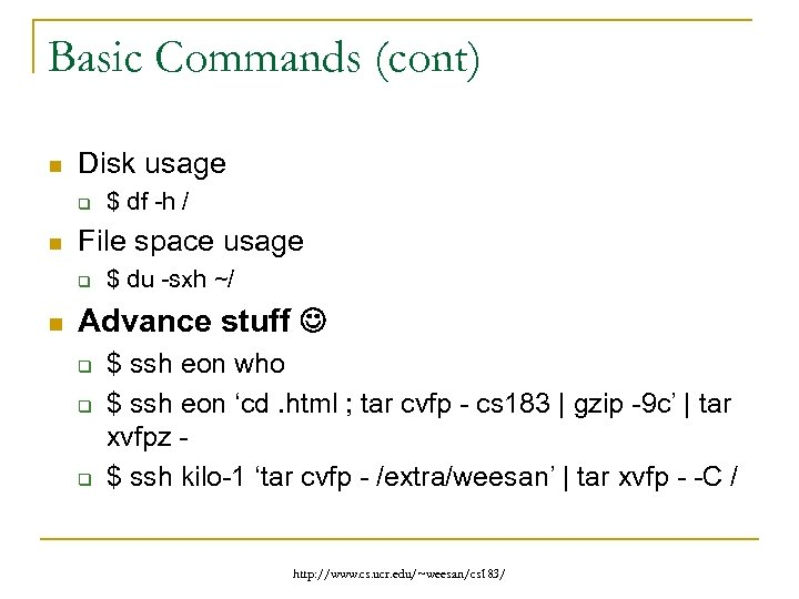 Basic Commands (cont) n Disk usage q n File space usage q n $