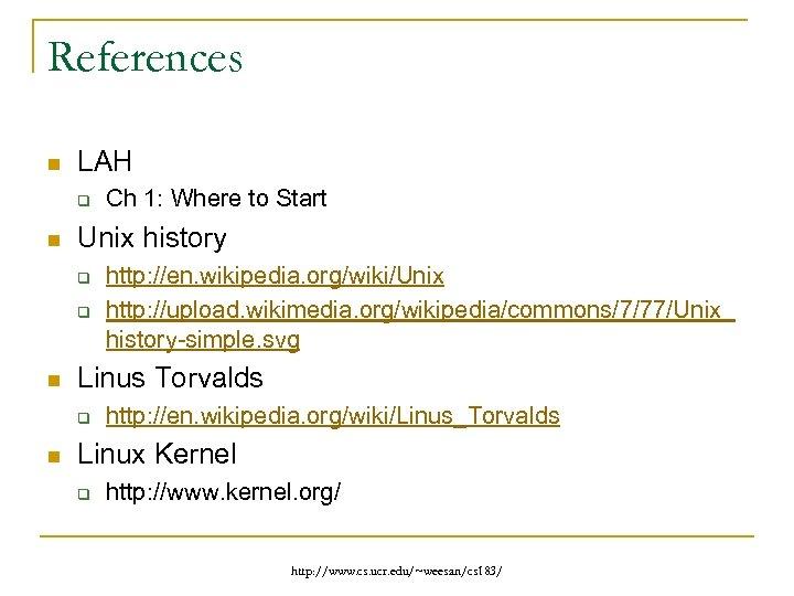 References n LAH q n Unix history q q n http: //en. wikipedia. org/wiki/Unix