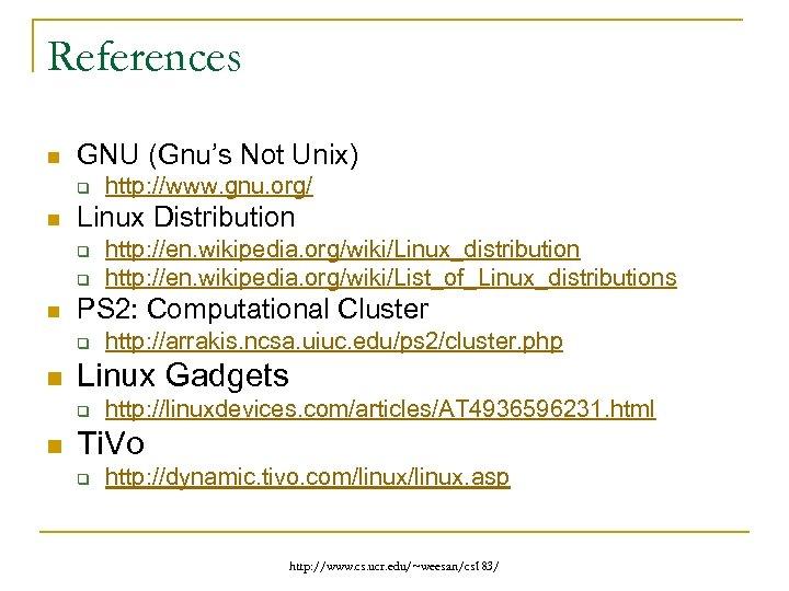 References n GNU (Gnu's Not Unix) q n Linux Distribution q q n http: