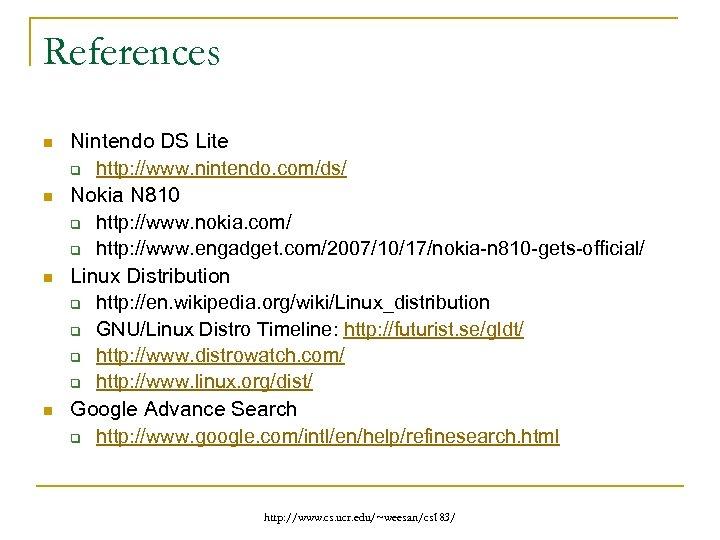 References n n Nintendo DS Lite q http: //www. nintendo. com/ds/ Nokia N 810