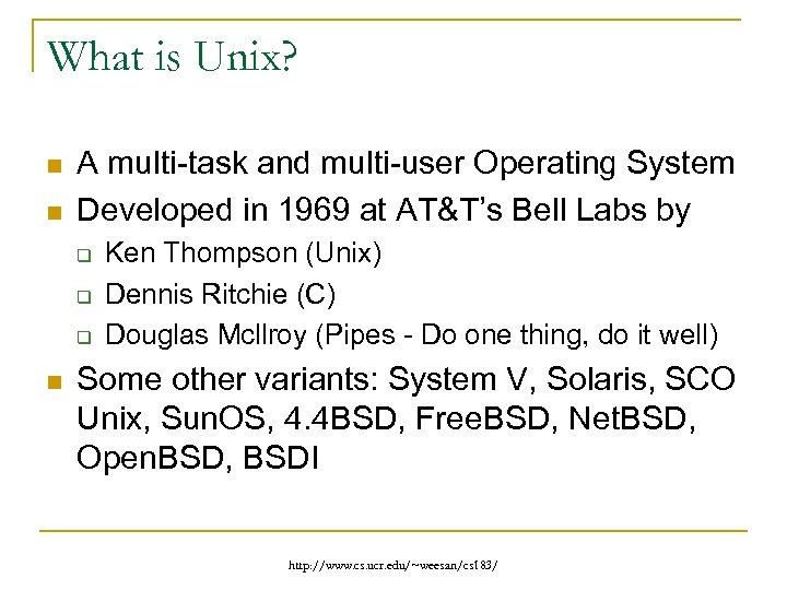 What is Unix? n n A multi-task and multi-user Operating System Developed in 1969