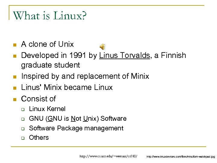 What is Linux? n n n A clone of Unix Developed in 1991 by