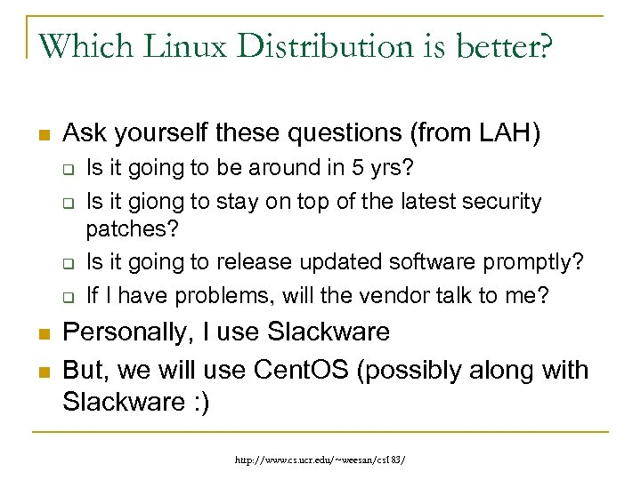 Which Linux Distribution is better? n Ask yourself these questions (from LAH) q q