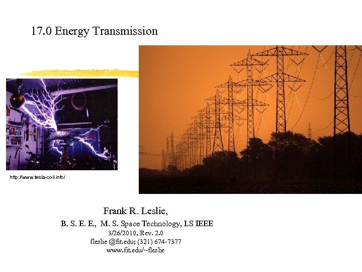 17. 0 Energy Transmission http: //www. tesla-coil. info/ Frank R. Leslie, B. S. E.