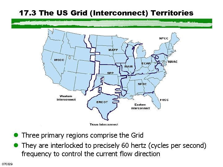 17. 3 The US Grid (Interconnect) Territories l Three primary regions comprise the Grid