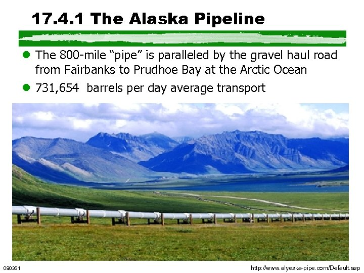 "17. 4. 1 The Alaska Pipeline l The 800 -mile ""pipe"" is paralleled by"