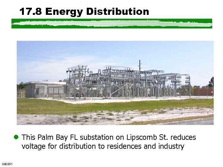17. 8 Energy Distribution l This Palm Bay FL substation on Lipscomb St. reduces