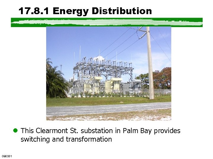 17. 8. 1 Energy Distribution l This Clearmont St. substation in Palm Bay provides