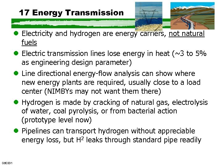 17 Energy Transmission l Electricity and hydrogen are energy carriers, not natural fuels l