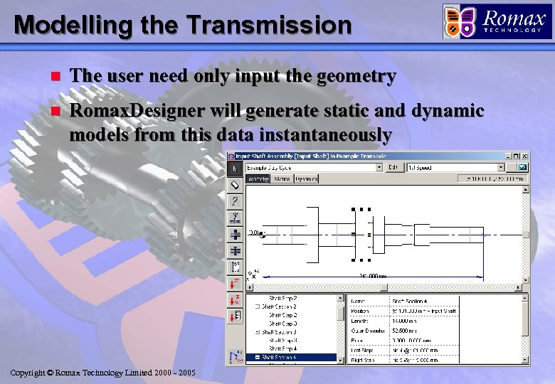 Modelling the Transmission n The user need only input the geometry n Romax. Designer