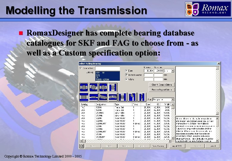 Modelling the Transmission n Romax. Designer has complete bearing database catalogues for SKF and