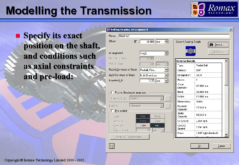 Modelling the Transmission n Specify its exact position on the shaft, and conditions such