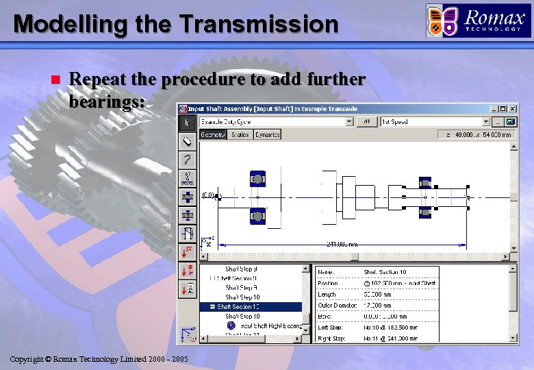 Modelling the Transmission n Repeat the procedure to add further bearings: Copyright © Romax