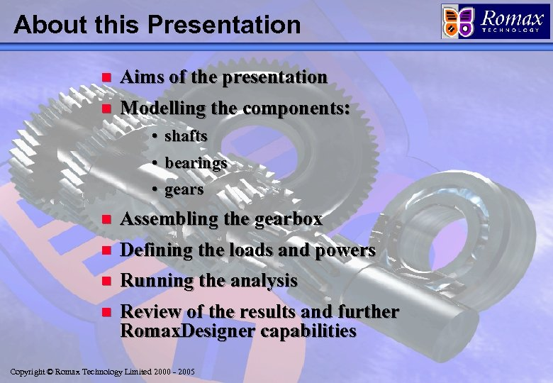 About this Presentation n Aims of the presentation n Modelling the components: • shafts