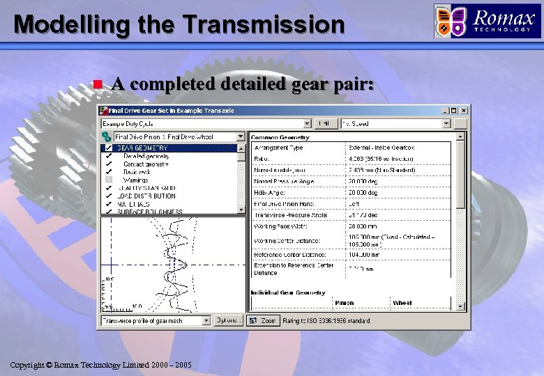 Modelling the Transmission n A completed detailed gear pair: Copyright © Romax Technology Limited
