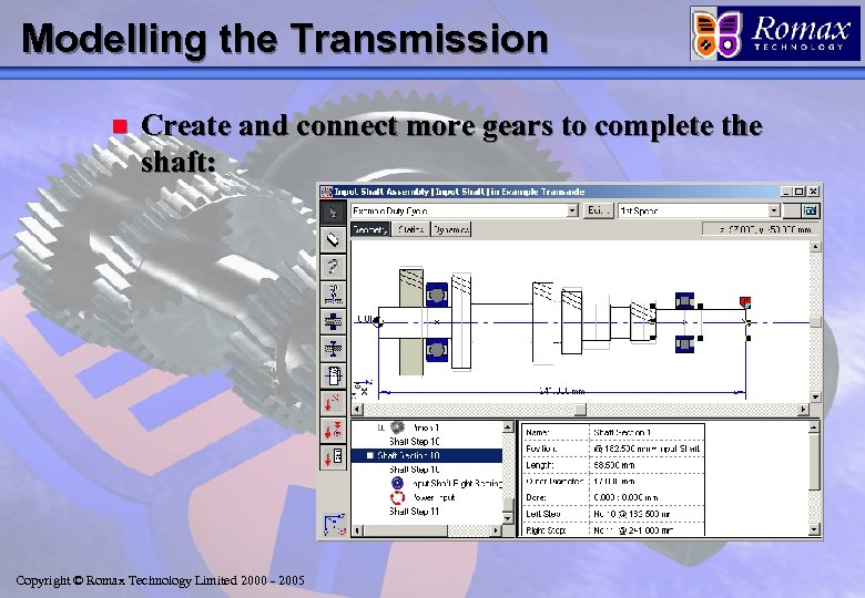 Modelling the Transmission n Create and connect more gears to complete the shaft: Copyright