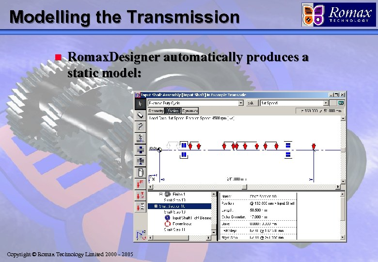 Modelling the Transmission n Romax. Designer automatically produces a static model: Copyright © Romax
