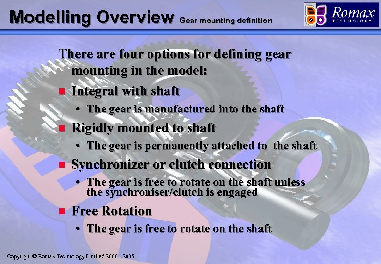Modelling Overview Gear mounting definition There are four options for defining gear mounting in