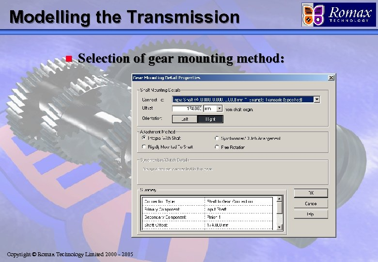 Modelling the Transmission n Selection of gear mounting method: Copyright © Romax Technology Limited