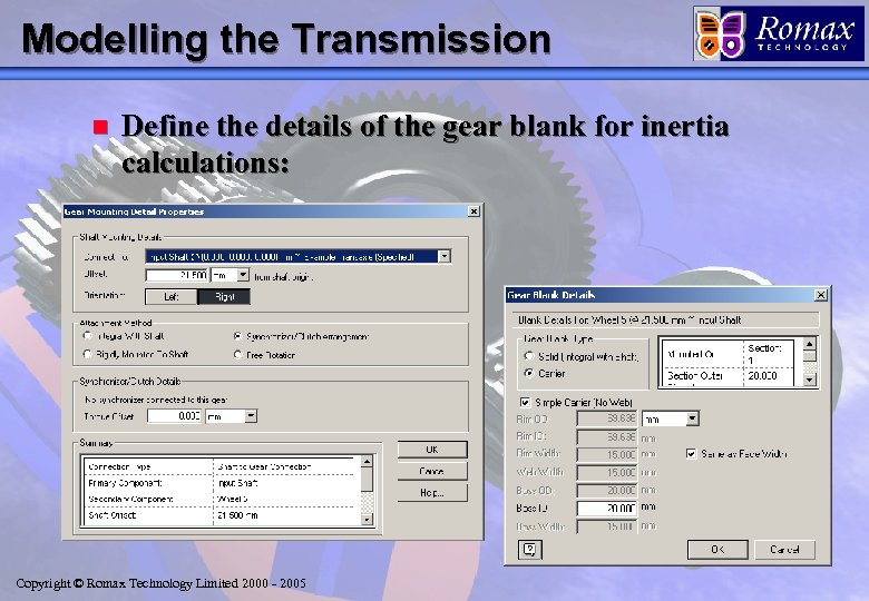 Modelling the Transmission n Define the details of the gear blank for inertia calculations: