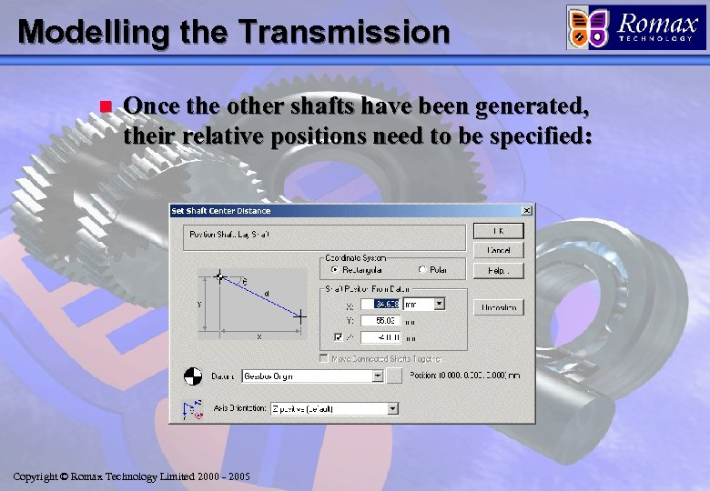 Modelling the Transmission n Once the other shafts have been generated, their relative positions