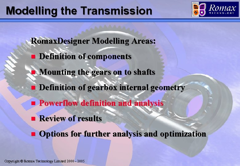 Modelling the Transmission Romax. Designer Modelling Areas: n Definition of components n Mounting the