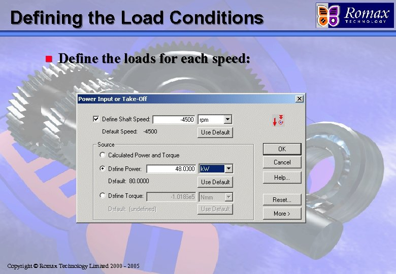 Defining the Load Conditions n Define the loads for each speed: Copyright © Romax