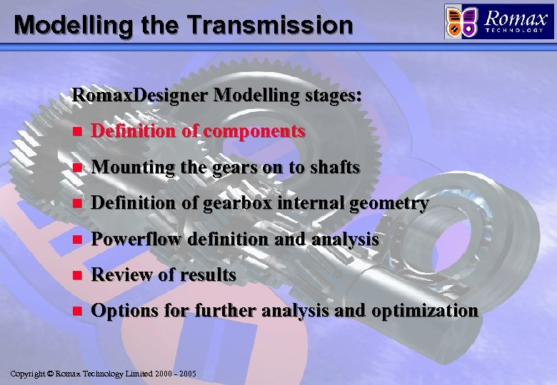Modelling the Transmission Romax. Designer Modelling stages: n Definition of components n Mounting the