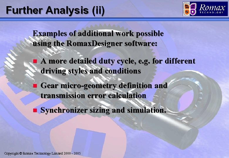 Further Analysis (ii) Examples of additional work possible using the Romax. Designer software: n