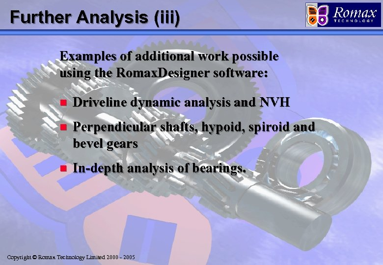 Further Analysis (iii) Examples of additional work possible using the Romax. Designer software: n