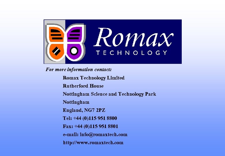 For more information contact: Romax Technology Limited Rutherford House Nottingham Science and Technology Park