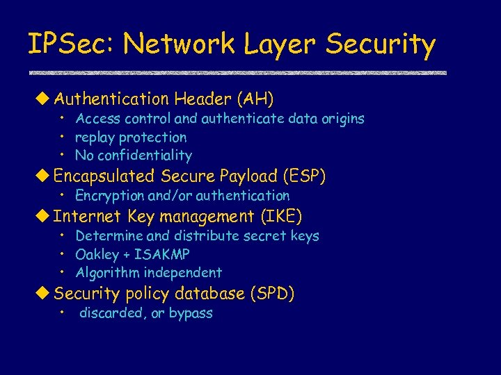 IPSec: Network Layer Security u Authentication Header (AH) • Access control and authenticate data