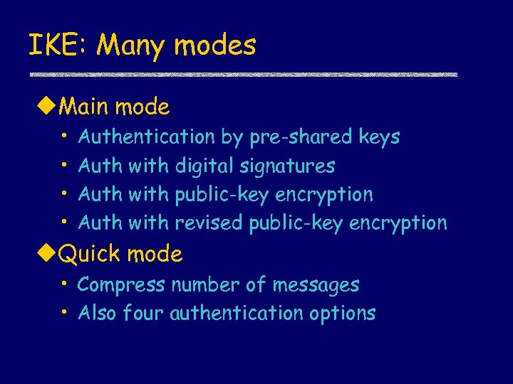 IKE: Many modes u. Main mode • • Authentication by pre-shared keys Auth with