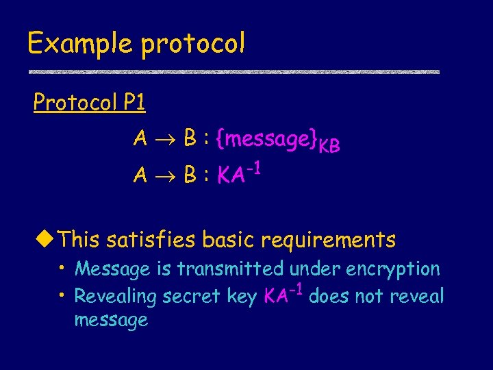 Example protocol P 1 A B : {message}KB A B : KA-1 u. This