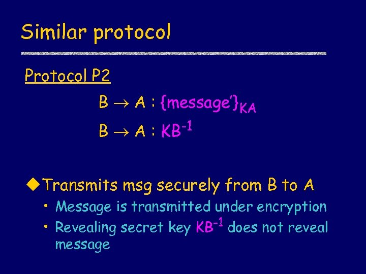 Similar protocol P 2 B A : {message'}KA B A : KB-1 u. Transmits