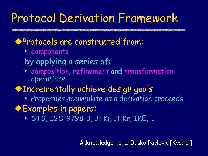 Protocol Derivation Framework u. Protocols are constructed from: • components by applying a series